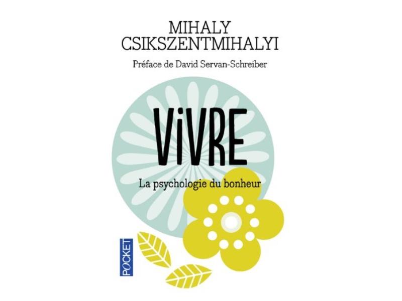 VIVRE ( la psychologie du bonheur ) de Mihaly Csikszentmihalyi