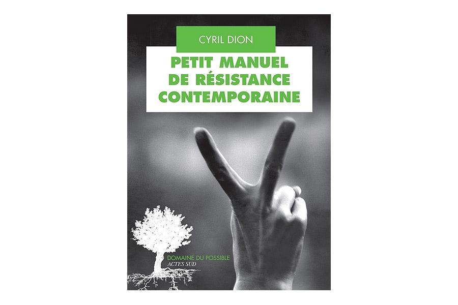 Petit manuel de résistance contemporaine de Cyril DION